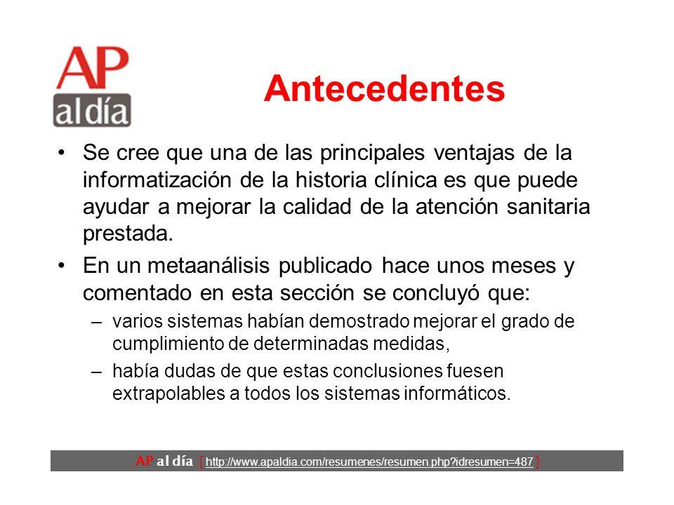 AP al día [ http://www.apaldia.com/resumenes/resumen.php idresumen=487 ] Antecedentes Se cree que una de las principales ventajas de la informatización de la historia clínica es que puede ayudar a mejorar la calidad de la atención sanitaria prestada.