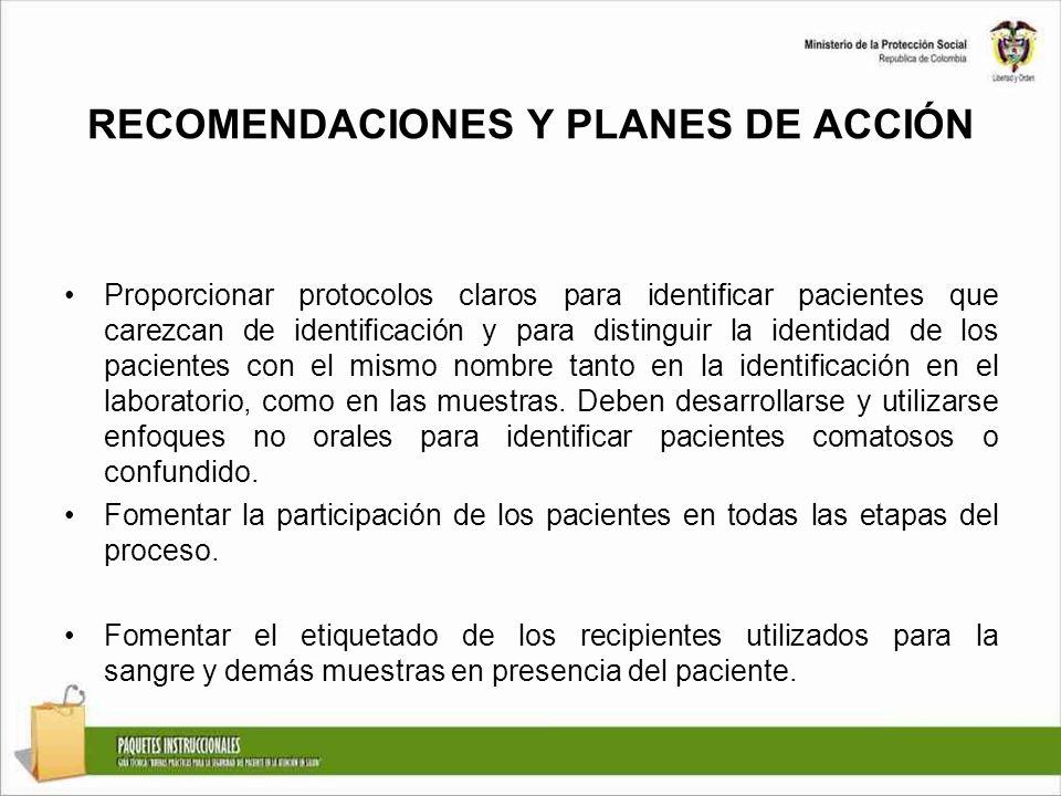 RECOMENDACIONES Y PLANES DE ACCIÓN Proporcionar protocolos claros para identificar pacientes que carezcan de identificación y para distinguir la ident