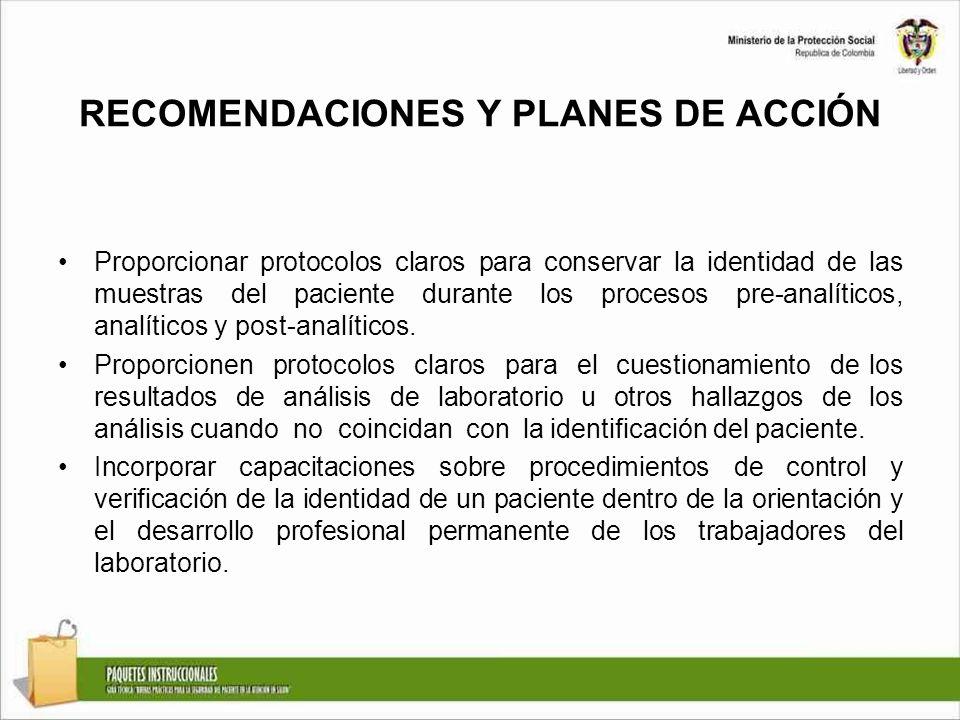 RECOMENDACIONES Y PLANES DE ACCIÓN Proporcionar protocolos claros para conservar la identidad de las muestras del paciente durante los procesos pre-an