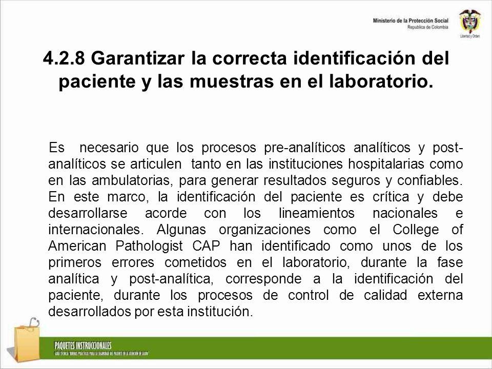 4.2.8 Garantizar la correcta identificación del paciente y las muestras en el laboratorio. Es necesario que los procesos pre-analíticos analíticos y p