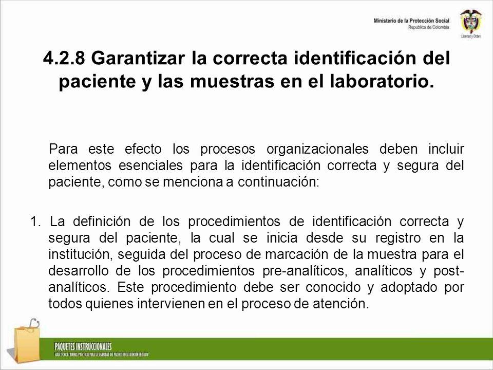 4.2.8 Garantizar la correcta identificación del paciente y las muestras en el laboratorio. Para este efecto los procesos organizacionales deben inclui