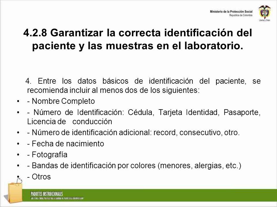 4.2.8 Garantizar la correcta identificación del paciente y las muestras en el laboratorio. 4. Entre los datos básicos de identificación del paciente,