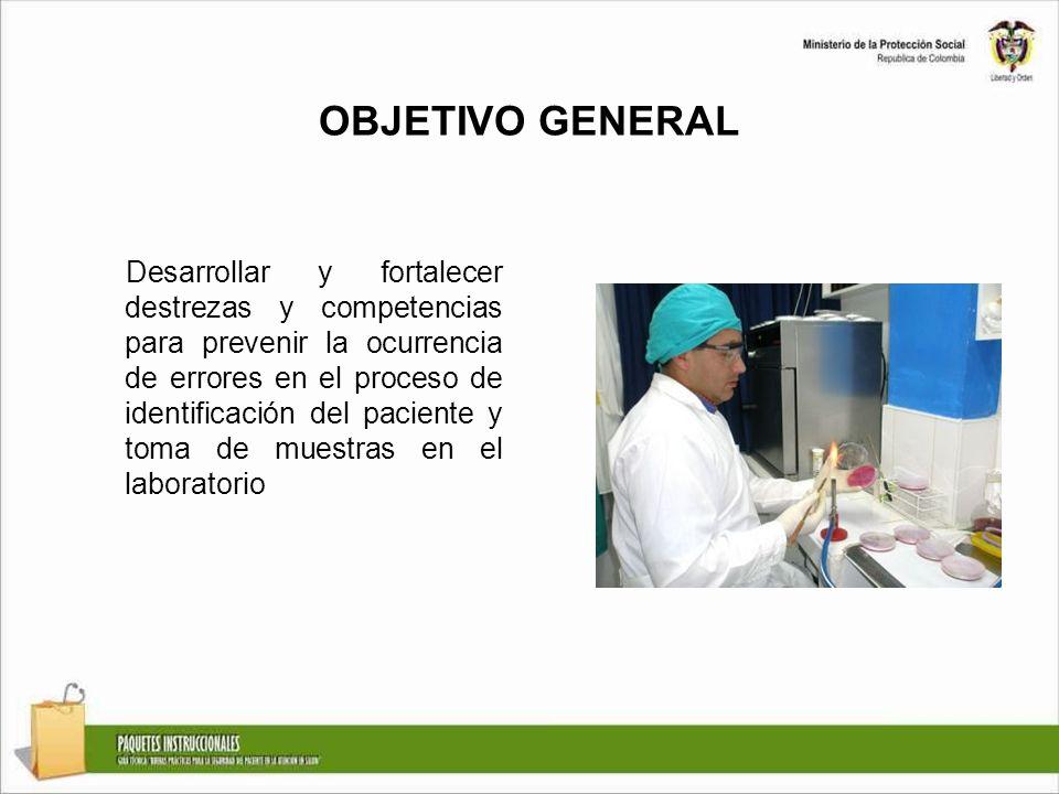 OBJETIVO GENERAL Desarrollar y fortalecer destrezas y competencias para prevenir la ocurrencia de errores en el proceso de identificación del paciente