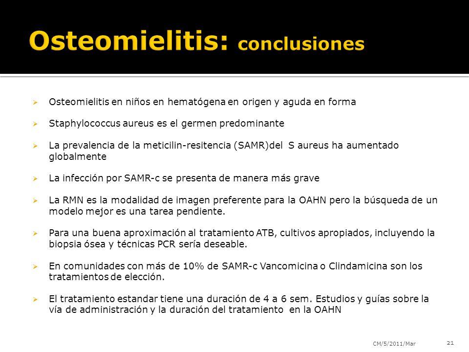 Osteomielitis en niños en hematógena en origen y aguda en forma Staphylococcus aureus es el germen predominante La prevalencia de la meticilin-resitencia (SAMR)del S aureus ha aumentado globalmente La infección por SAMR-c se presenta de manera más grave La RMN es la modalidad de imagen preferente para la OAHN pero la búsqueda de un modelo mejor es una tarea pendiente.