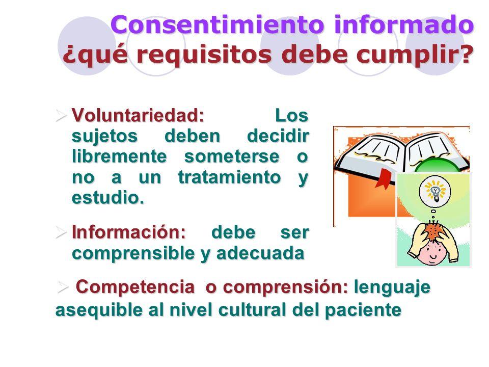 Voluntariedad: Los sujetos deben decidir libremente someterse o no a un tratamiento y estudio.