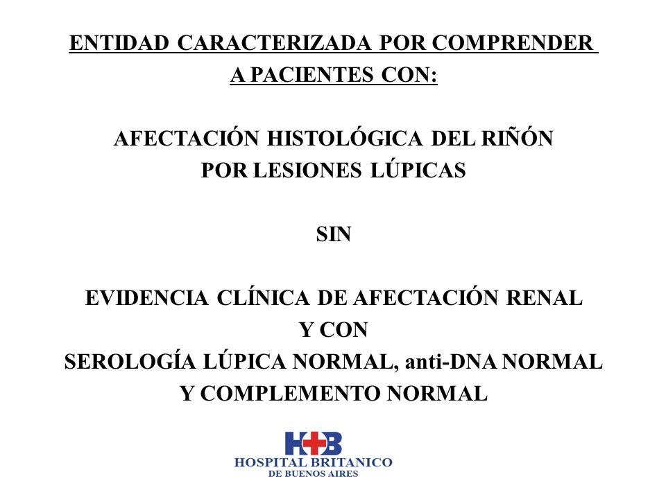 Bennett WM et al Natural History of silent lupus nephritis Am J Kidney Dis 1982; 1: 359-363 1982 20 pacientes 100% con proliferación mesangial 6% cambios proliferativos difusos En el follow-up (5 años): 4 pacientes desarrollaron evidencia clínica de nefritis (hematuria y proteinuria < 1 g/d) No hubo alteraciones de la creatinina Por análisis de Tabla de Vida: El % acumulativo de pacientes libres de enfermedad renal fue de 60% a los 10 años desde el diagnóstico de SLE.