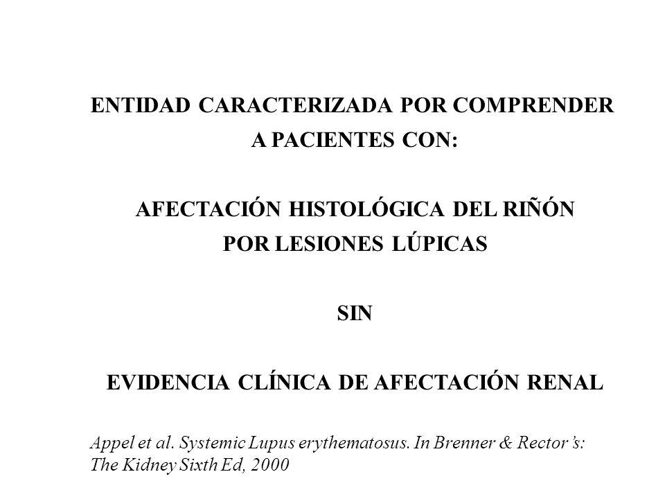 1982 12 pacientes con nefropatía silente (Medicine 1977;56:493) Nefropatía lúpica proliferativa difusa (IV) Seguimiento 5 a 11 años (promedio 83 meses) 1 paciente falleció en IRC (9 años de lupus) 2 pacientes fallecieron en sepsis sin IRC (silentes) 7 pacientes sin cambios A 4 se los rebiopsió.
