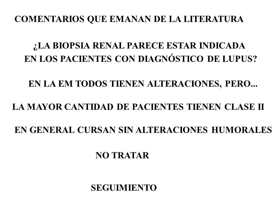 COMENTARIOS QUE EMANAN DE LA LITERATURA ¿LA BIOPSIA RENAL PARECE ESTAR INDICADA EN LOS PACIENTES CON DIAGNÓSTICO DE LUPUS.