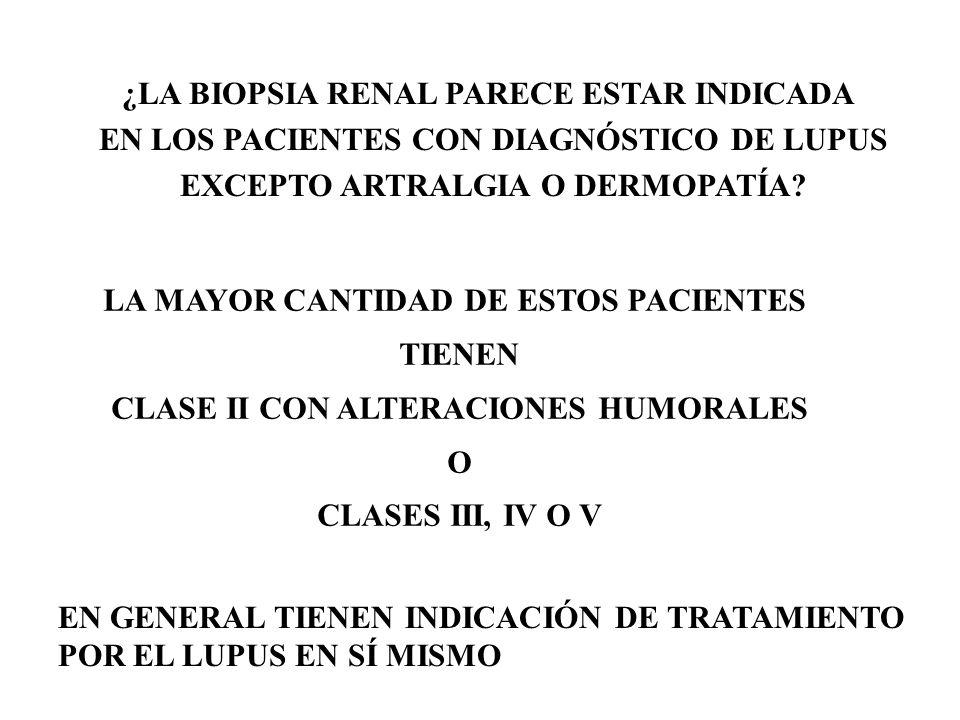 ¿LA BIOPSIA RENAL PARECE ESTAR INDICADA EN LOS PACIENTES CON DIAGNÓSTICO DE LUPUS EXCEPTO ARTRALGIA O DERMOPATÍA.