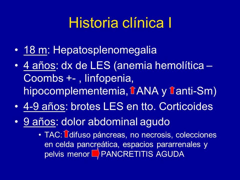 Historia clínica I 18 m: Hepatosplenomegalia 4 años: dx de LES (anemia hemolítica – Coombs +-, linfopenia, hipocomplementemia, ANA y anti-Sm) 4-9 años