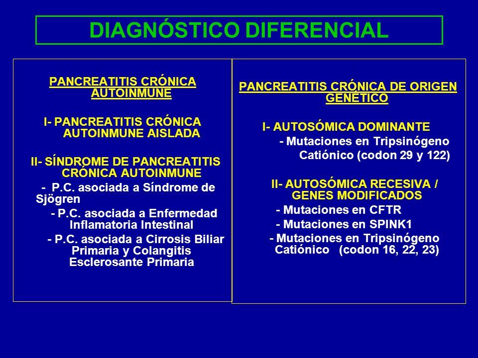 DIAGNÓSTICO DIFERENCIAL PANCREATITIS CRÓNICA AUTOINMUNE I- PANCREATITIS CRÓNICA AUTOINMUNE AISLADA II- SÍNDROME DE PANCREATITIS CRÓNICA AUTOINMUNE - P