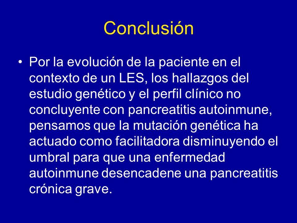 Conclusión Por la evolución de la paciente en el contexto de un LES, los hallazgos del estudio genético y el perfil clínico no concluyente con pancrea