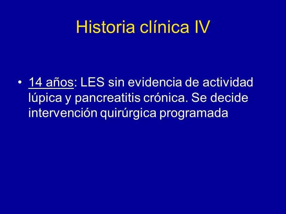 Historia clínica IV 14 años: LES sin evidencia de actividad lúpica y pancreatitis crónica. Se decide intervención quirúrgica programada