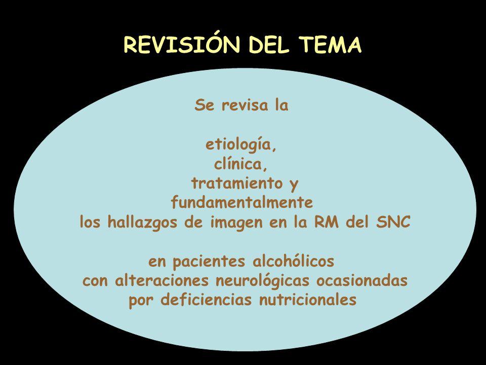 REVISIÓN DEL TEMA Se revisa la etiología, clínica, tratamiento y fundamentalmente los hallazgos de imagen en la RM del SNC en pacientes alcohólicos co