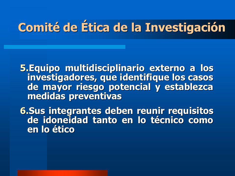 Comité de Ética de la Investigación 5.Equipo multidisciplinario externo a los investigadores, que identifique los casos de mayor riesgo potencial y es