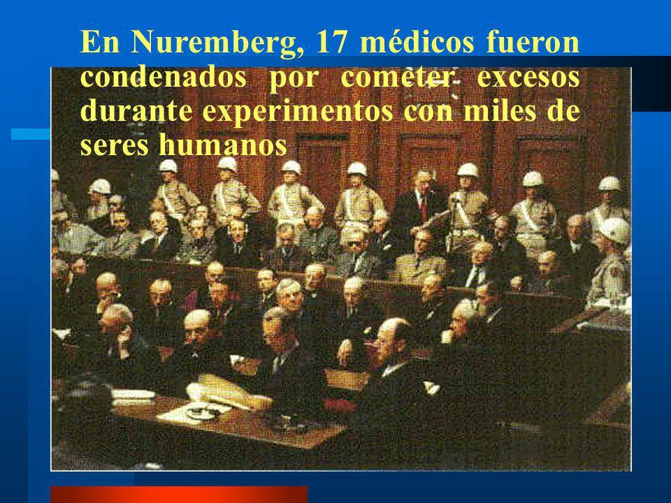En Nuremberg, 17 médicos fueron condenados por cometer excesos durante experimentos con miles de seres humanos