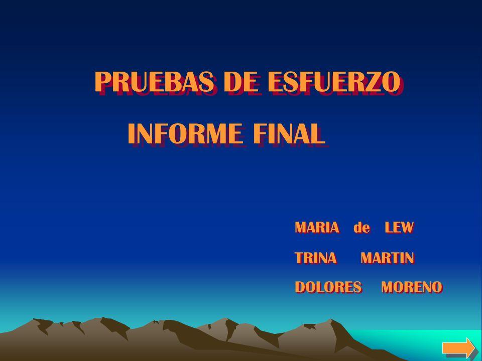 INFORME FINAL PRUEBAS DE ESFUERZO MARIA de LEW TRINA MARTIN DOLORES MORENO MARIA de LEW TRINA MARTIN DOLORES MORENO