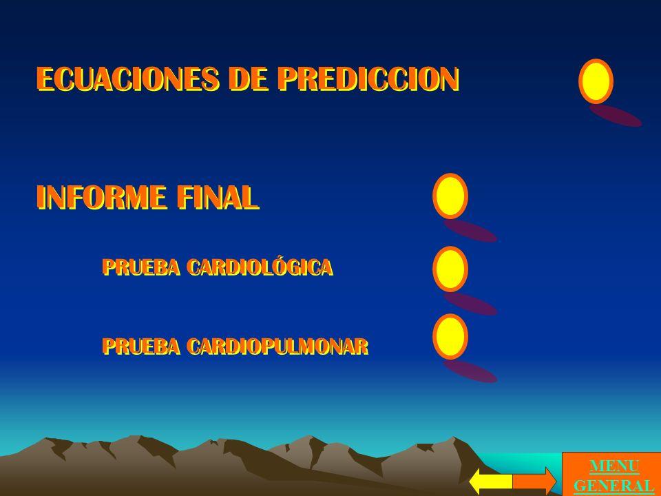 ECUACIONES DE PREDICCION INFORME FINAL PRUEBA CARDIOLÓGICA PRUEBA CARDIOPULMONAR ECUACIONES DE PREDICCION INFORME FINAL PRUEBA CARDIOLÓGICA PRUEBA CARDIOPULMONAR MENU GENERAL