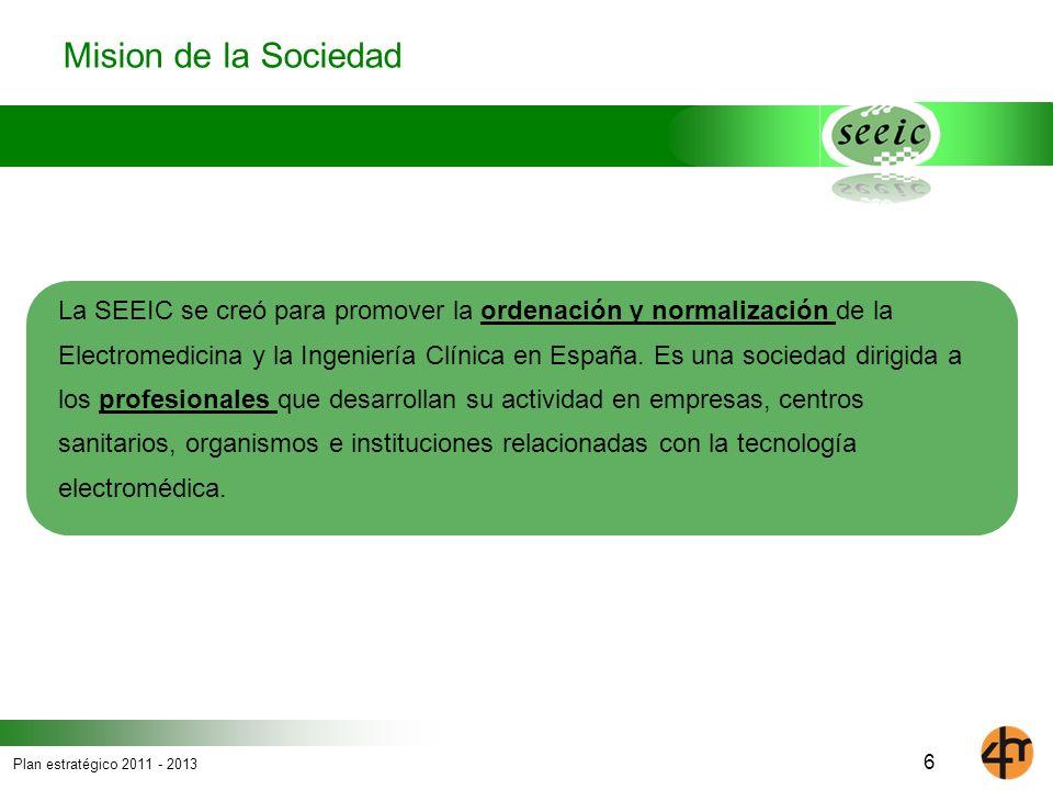 Plan estratégico 2011 - 2013 6 Mision de la Sociedad La SEEIC se creó para promover la ordenación y normalización de la Electromedicina y la Ingenierí