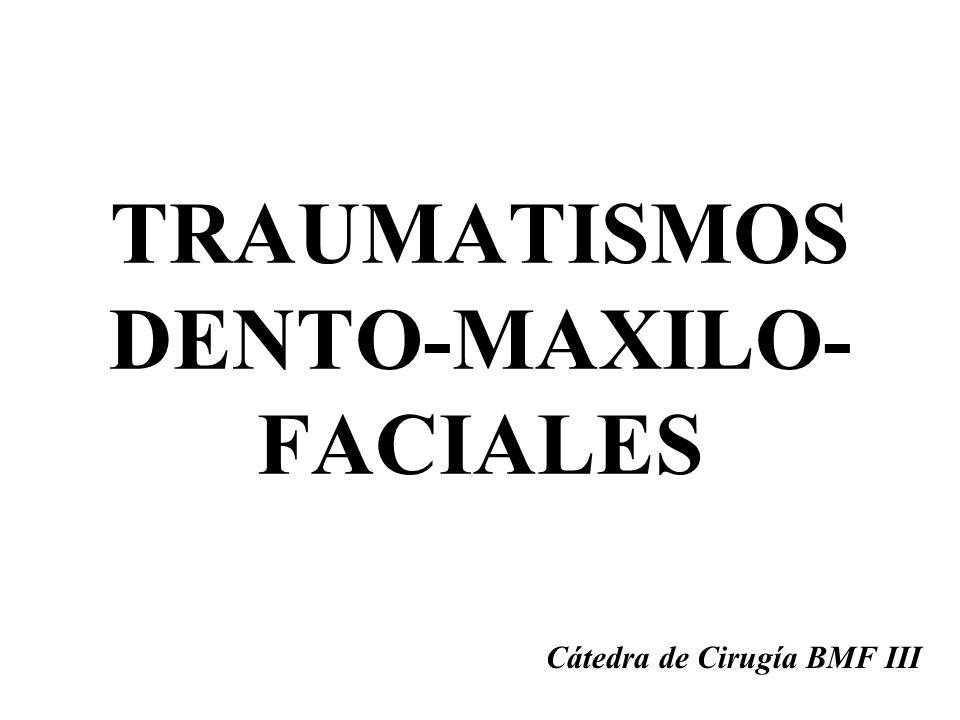 TRAUMATISMOS DENTO-MAXILO- FACIALES Cátedra de Cirugía BMF III