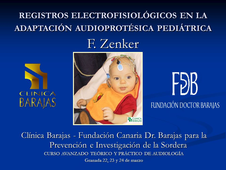 F. Zenker REGISTROS ELECTROFISIOLÓGICOS EN LA ADAPTACIÓN AUDIOPROTÉSICA PEDIÁTRICA Clínica Barajas - Fundación Canaria Dr. Barajas para la Prevención