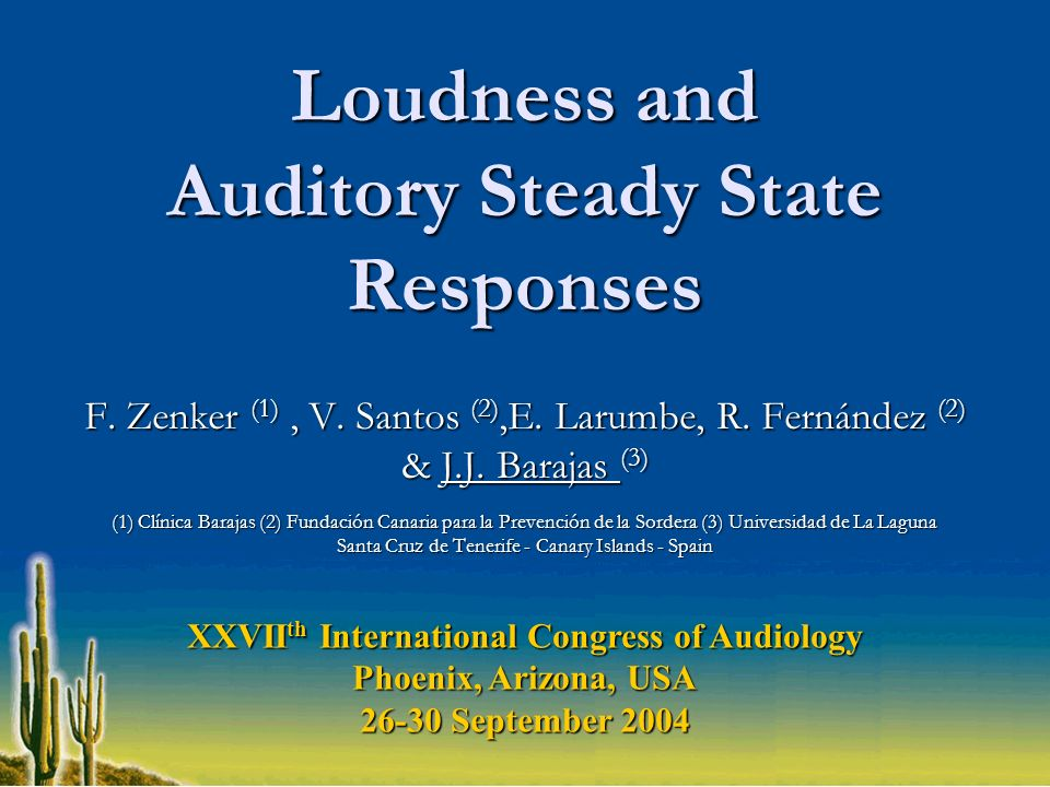 Loudness and Auditory Steady State Responses F. Zenker (1), V. Santos (2),E. Larumbe, R. Fernández (2) & J.J. Barajas (3) (1) Clínica Barajas (2) Fund