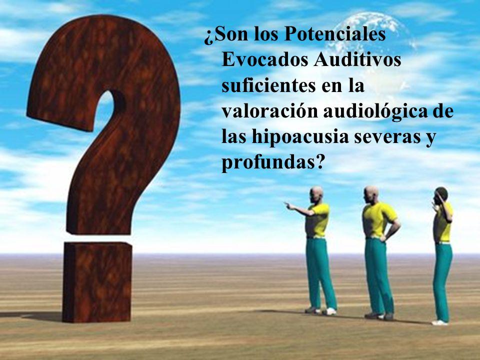 ¿Son los Potenciales Evocados Auditivos suficientes en la valoración audiológica de las hipoacusia severas y profundas?