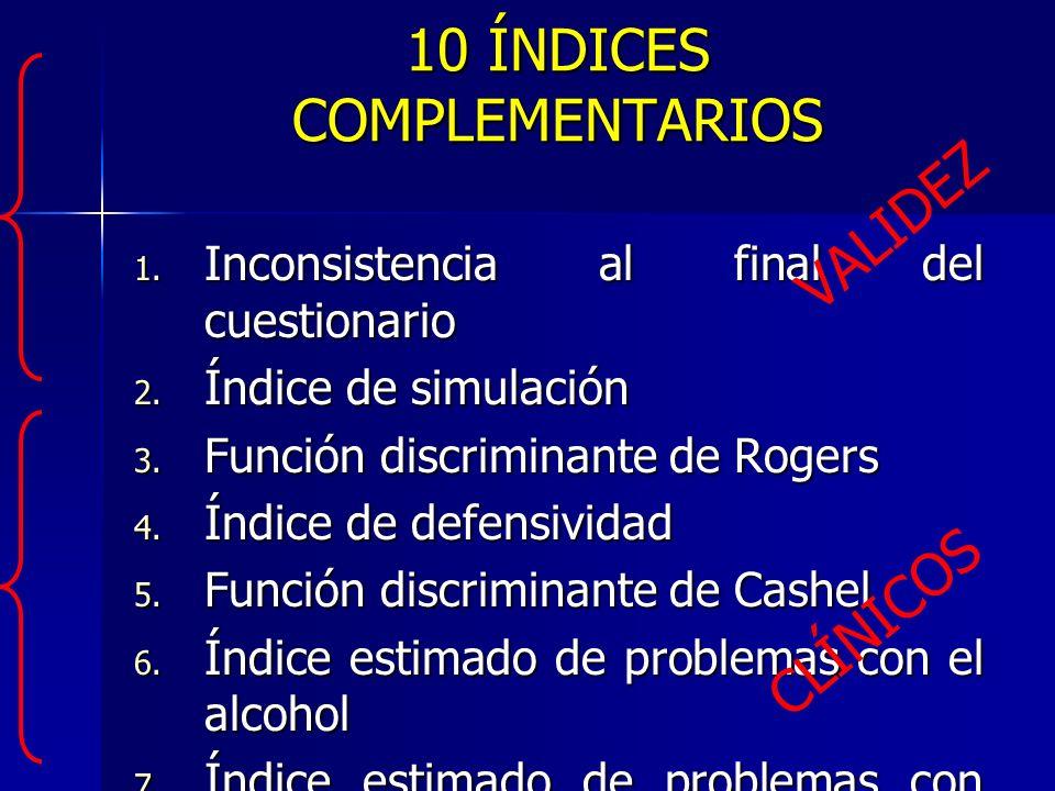 10 ÍNDICES COMPLEMENTARIOS 1. Inconsistencia al final del cuestionario 2. Índice de simulación 3. Función discriminante de Rogers 4. Índice de defensi