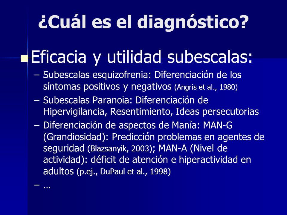 ¿Cuál es el diagnóstico? Eficacia y utilidad subescalas: – –Subescalas esquizofrenia: Diferenciación de los síntomas positivos y negativos (Angris et