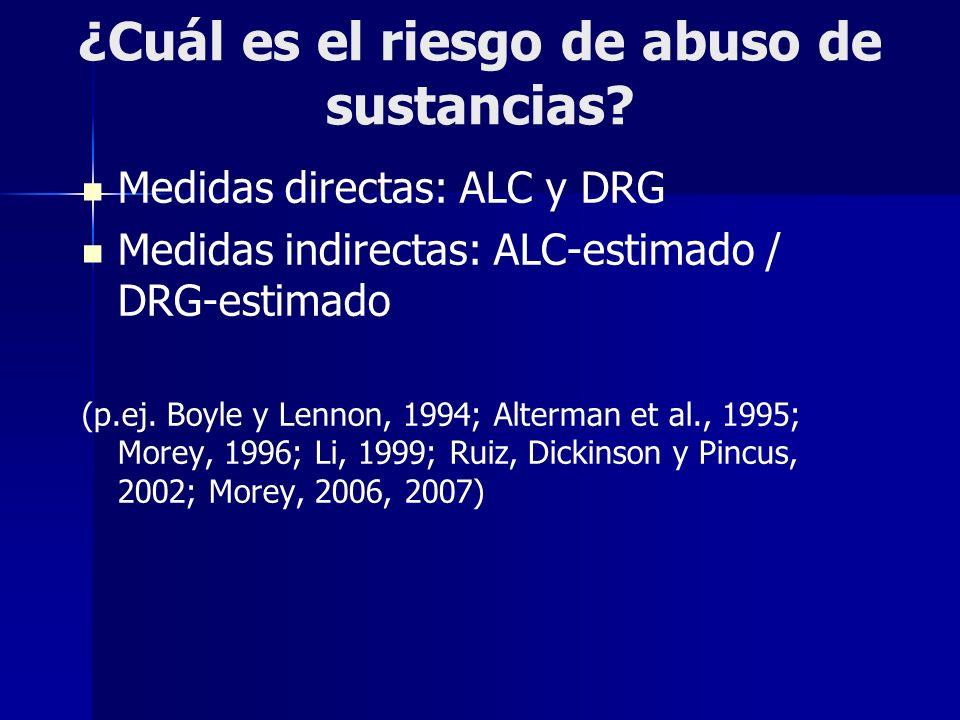 ¿Cuál es el riesgo de abuso de sustancias? Medidas directas: ALC y DRG Medidas indirectas: ALC-estimado / DRG-estimado (p.ej. Boyle y Lennon, 1994; Al