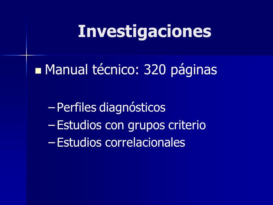 Investigaciones Manual técnico: 320 páginas – –Perfiles diagnósticos – –Estudios con grupos criterio – –Estudios correlacionales