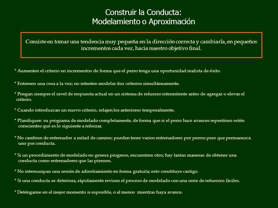 Construir la Conducta: Modelamiento o Aproximación Consiste en tomar una tendencia muy pequeña en la dirección correcta y cambiarla, en pequeños incrementos cada vez, hacia nuestro objetivo final.
