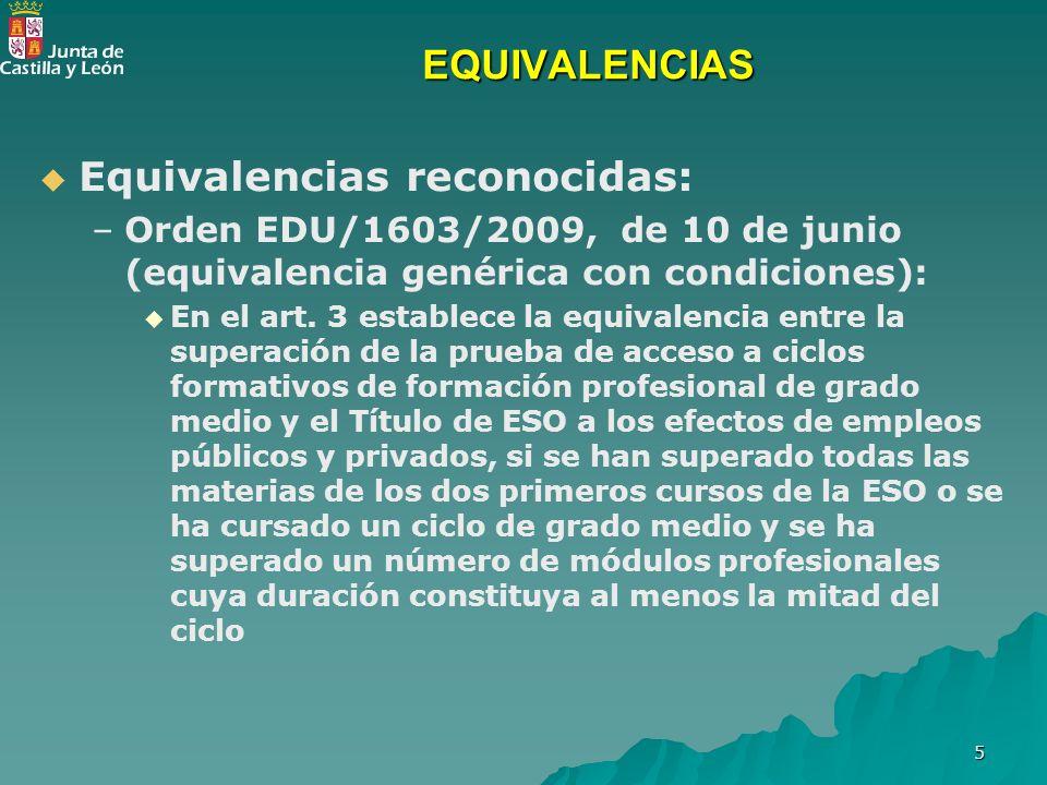 5 EQUIVALENCIAS Equivalencias reconocidas: – –Orden EDU/1603/2009, de 10 de junio (equivalencia genérica con condiciones): En el art. 3 establece la e