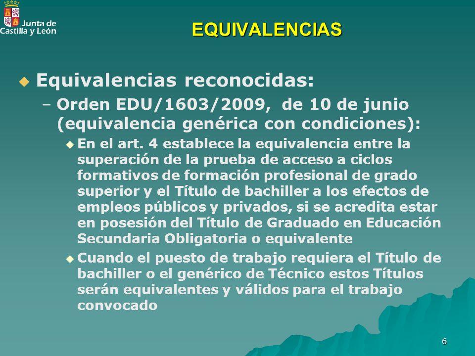 6 EQUIVALENCIAS Equivalencias reconocidas: – –Orden EDU/1603/2009, de 10 de junio (equivalencia genérica con condiciones): En el art. 4 establece la e