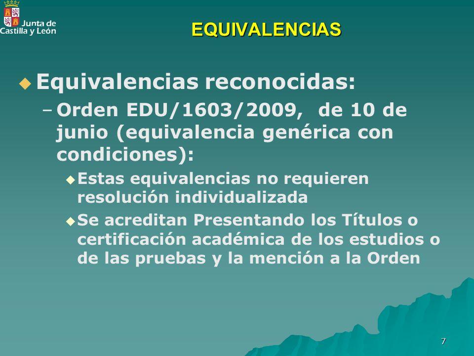 7 EQUIVALENCIAS Equivalencias reconocidas: – –Orden EDU/1603/2009, de 10 de junio (equivalencia genérica con condiciones): Estas equivalencias no requ