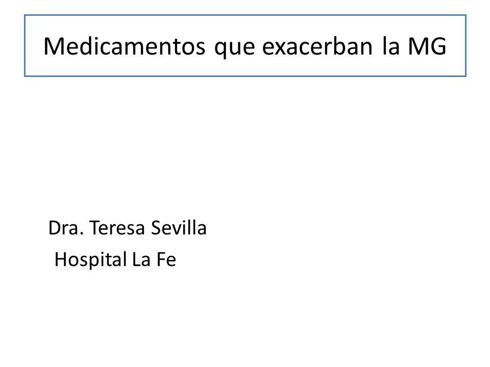 Medicamentos que exacerban la MG Dra. Teresa Sevilla Hospital La Fe