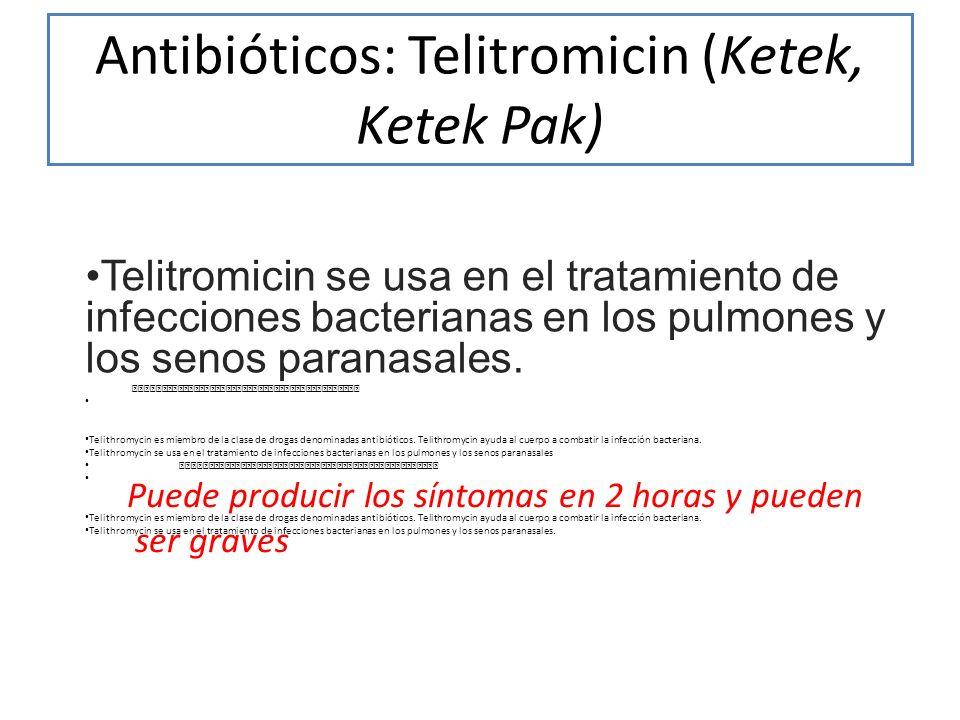 Antibióticos: Telitromicin (Ketek, Ketek Pak) Telitromicin se usa en el tratamiento de infecciones bacterianas en los pulmones y los senos paranasales