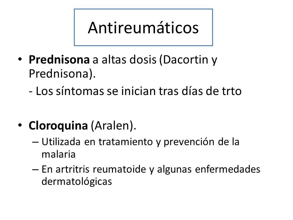 Antireumáticos Prednisona a altas dosis (Dacortin y Prednisona). - Los síntomas se inician tras días de trto Cloroquina (Aralen). – Utilizada en trata