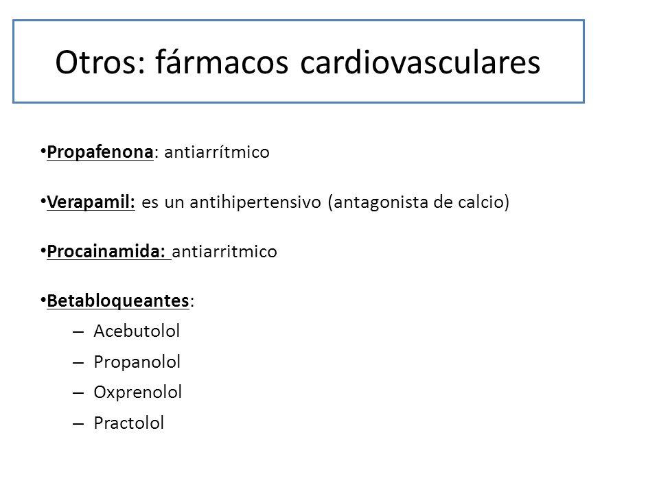 Otros: fármacos cardiovasculares Propafenona: antiarrítmico Verapamil: es un antihipertensivo (antagonista de calcio) Procainamida: antiarritmico Beta