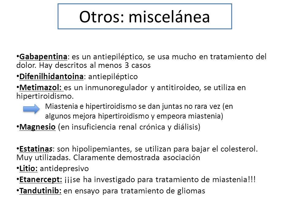 Otros: miscelánea Gabapentina: es un antiepiléptico, se usa mucho en tratamiento del dolor. Hay descritos al menos 3 casos Difenilhidantoina: antiepil