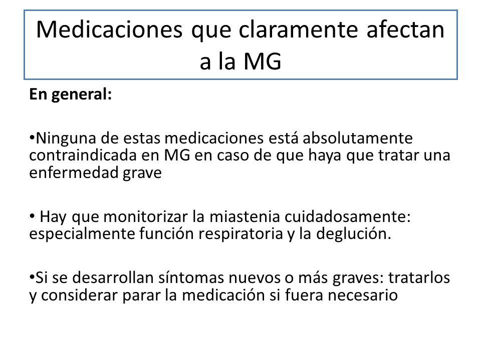 Medicaciones que claramente afectan a la MG En general: Ninguna de estas medicaciones está absolutamente contraindicada en MG en caso de que haya que