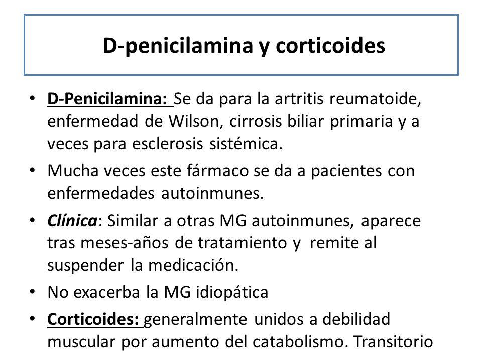 D-penicilamina y corticoides D-Penicilamina: Se da para la artritis reumatoide, enfermedad de Wilson, cirrosis biliar primaria y a veces para escleros