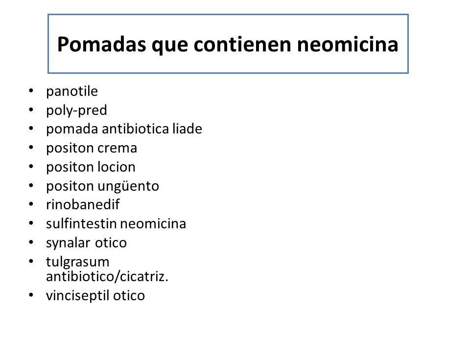 Pomadas que contienen neomicina panotile poly-pred pomada antibiotica liade positon crema positon locion positon ungüento rinobanedif sulfintestin neo