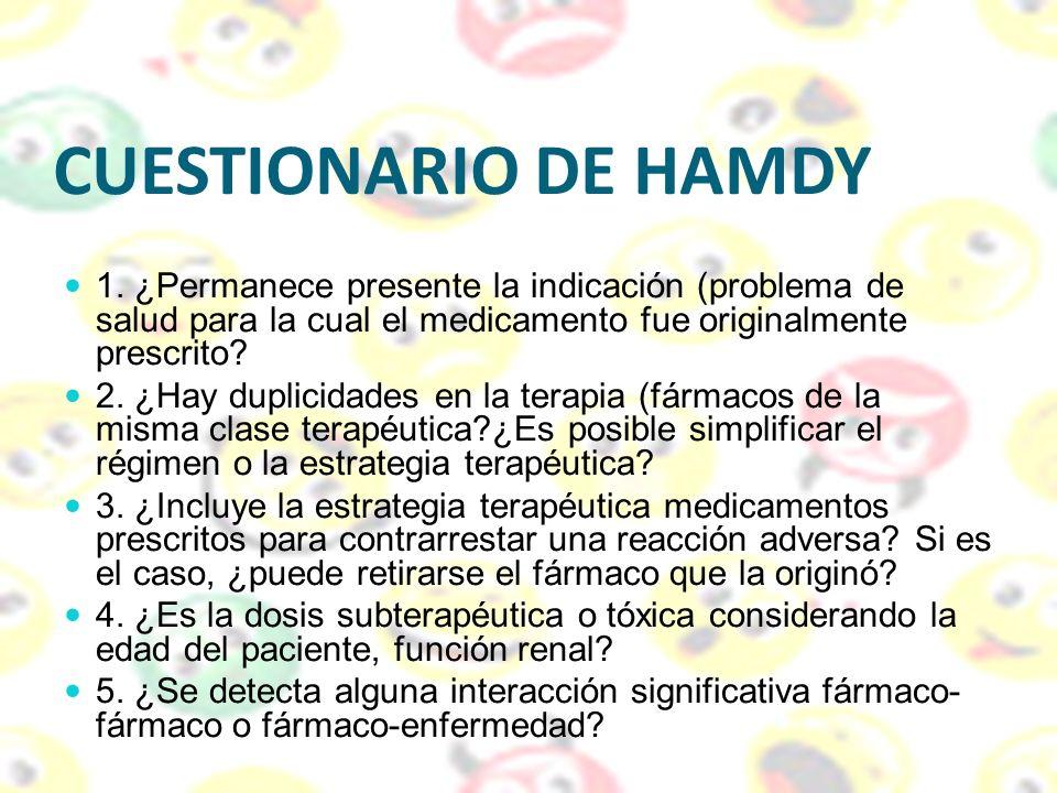 CUESTIONARIO DE HAMDY 1. ¿Permanece presente la indicación (problema de salud para la cual el medicamento fue originalmente prescrito? 2. ¿Hay duplici