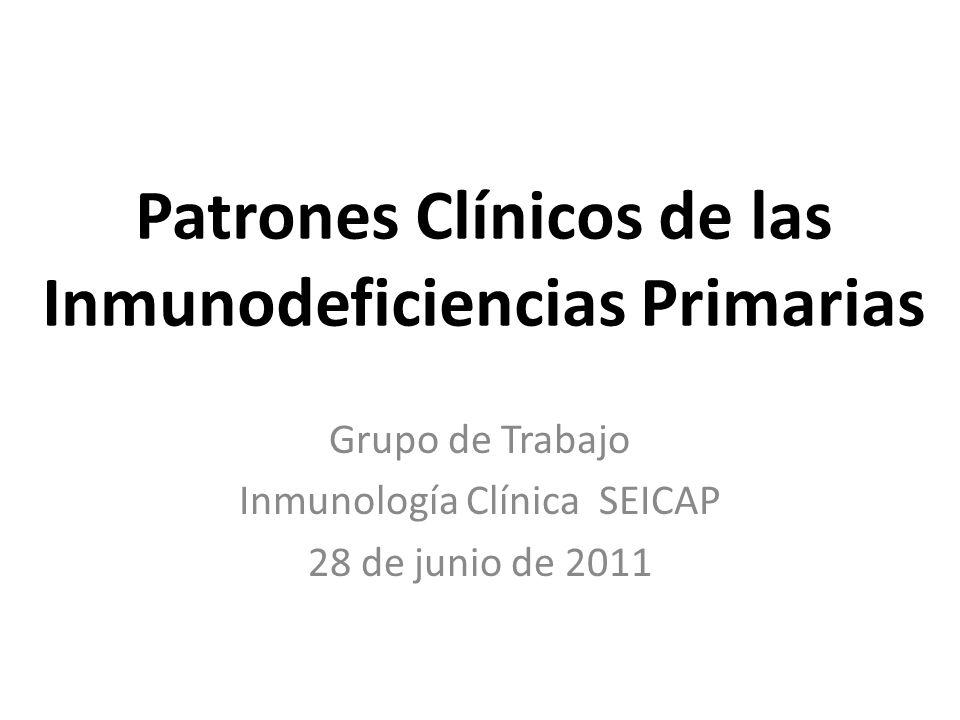 Patrones Clínicos de las Inmunodeficiencias Primarias Grupo de Trabajo Inmunología Clínica SEICAP 28 de junio de 2011