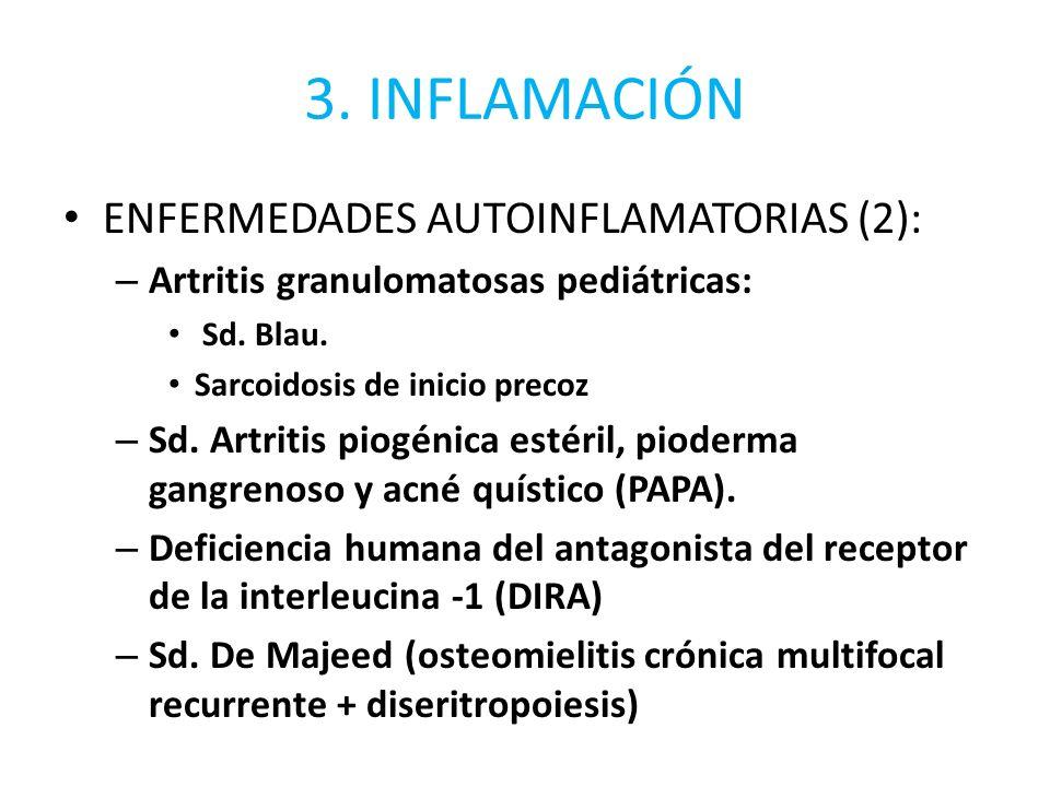 3. INFLAMACIÓN ENFERMEDADES AUTOINFLAMATORIAS (2): – Artritis granulomatosas pediátricas: Sd. Blau. Sarcoidosis de inicio precoz – Sd. Artritis piogén