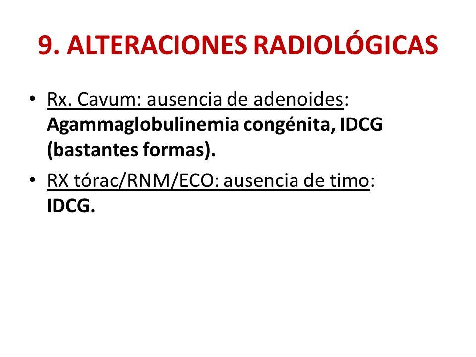 9. ALTERACIONES RADIOLÓGICAS Rx. Cavum: ausencia de adenoides: Agammaglobulinemia congénita, IDCG (bastantes formas). RX tórac/RNM/ECO: ausencia de ti
