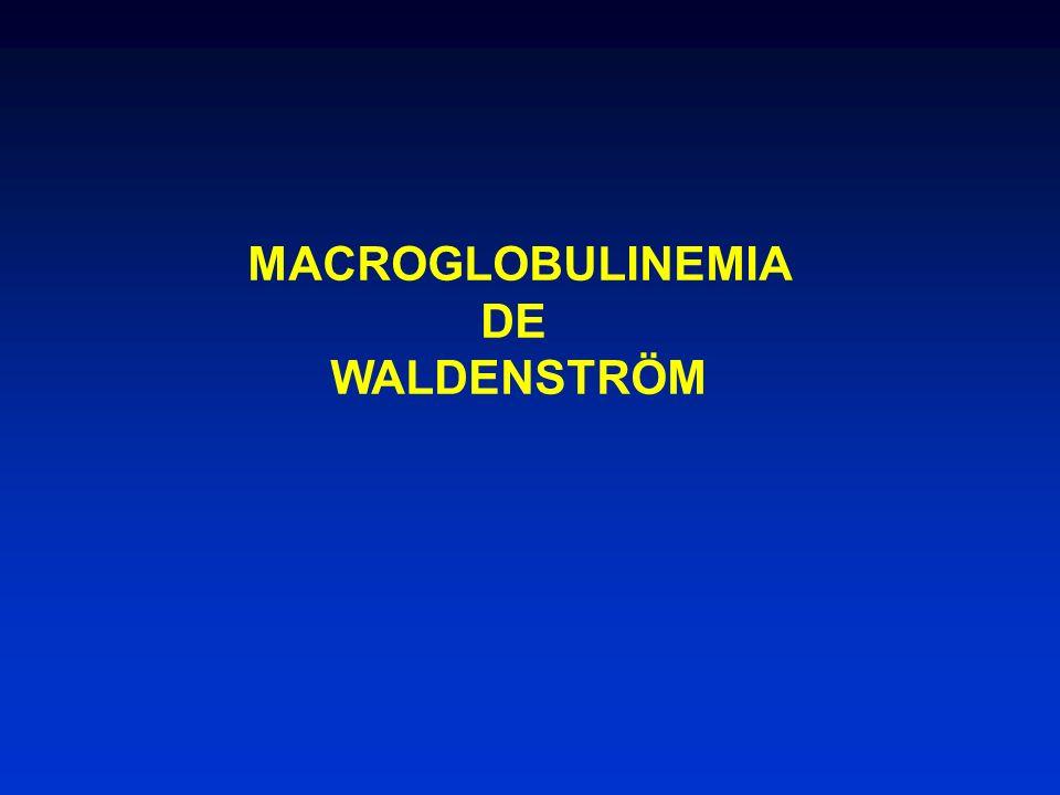 MACROGLOBULINEMIA DE WALDENSTRÖM CUADRO CLÍNICO INFILTRACION TUMORAL Médula ósea Ganglios Bazo M.W.