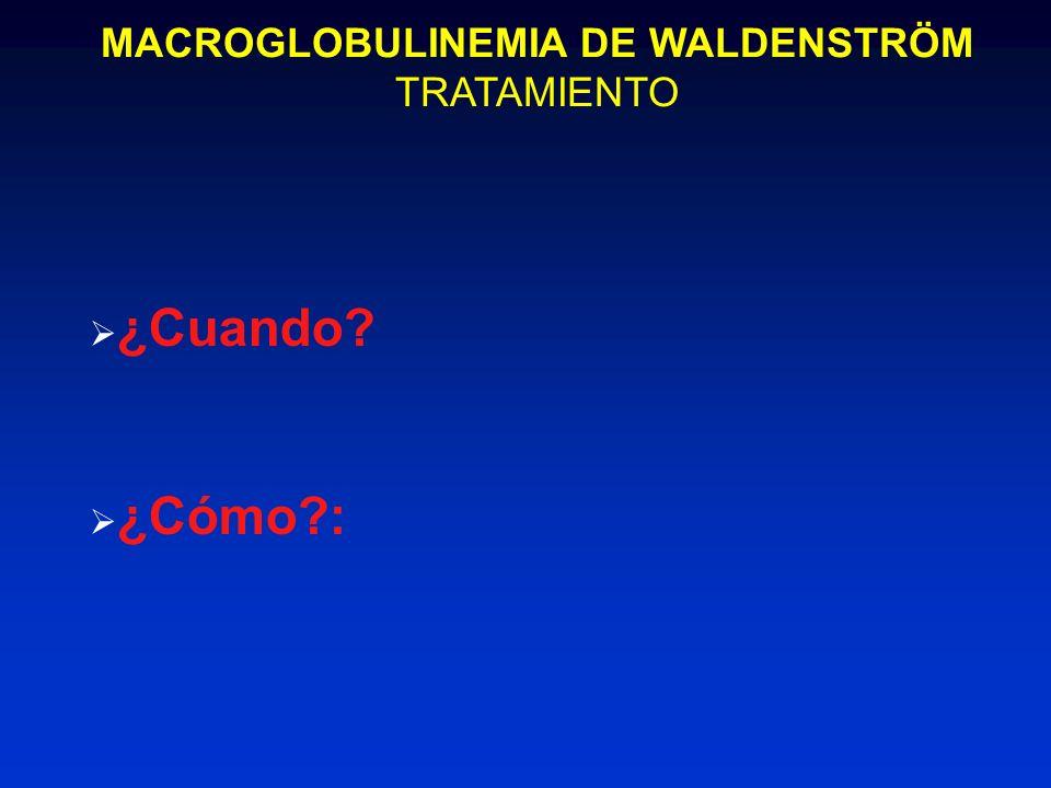 MACROGLOBULINEMIA DE WALDENSTRÖM TRATAMIENTO ¿Cuando? ¿Cómo?: