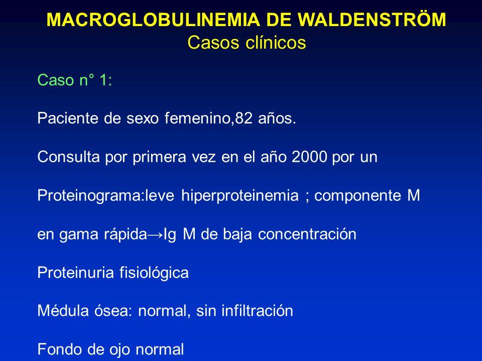 MACROGLOBULINEMIA DE WALDENSTRÖM Casos clínicos Caso n° 1: Paciente de sexo femenino,82 años. Consulta por primera vez en el año 2000 por un Proteinog